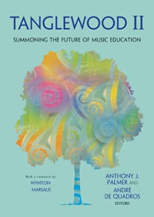 Tanglewood II: Summoning the Future of Music Education