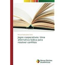 Jogos cooperativos: Uma alternativa lúdica para resolver conflitos (Portuguese Edition)