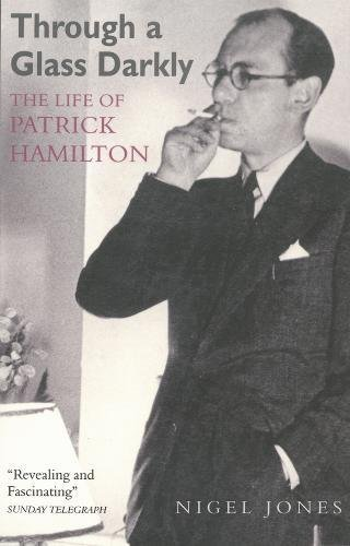 Through a Glass Darkly: The Life of Patrick Hamilton Nigel Jones