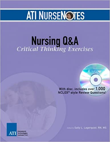 ATI NurseNotes Nursing Q A Critical Thinking Exercises