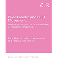 Pride Parades and LGBT Movements: Political Participation in an International Comparative Perspective (Gender and Comparative Politics Book 5)