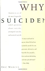Why Suicide?: Answers to 200 of the Most Frequently Asked Questions About Suicide, Attempted Suicide and Assisted Suicide