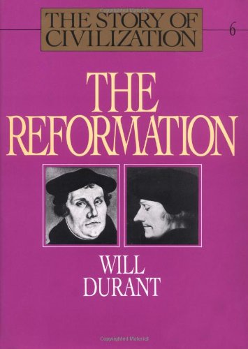 The Reformation - Book #6 of the Story of Civilization
