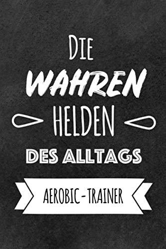 Helden des Alltags Aerobic-Trainer: Das perfekte Notizbuch für alle Aerobic-Trainer | Geschenk & Geschenkidee | Lustiges Design | Notizbuch mit 120 Seiten (Liniert) - 6x9 (German Edition) ()