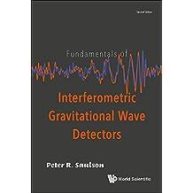Fundamentals of interferometric gravitational wave detectors (second edition)