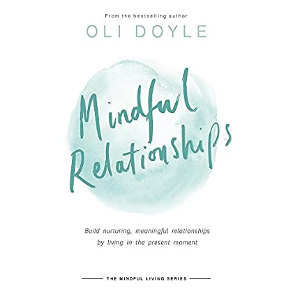 Mindful Relationships: Build nurturing, meaningful relationships by living in the present moment (Mindful Living Series)