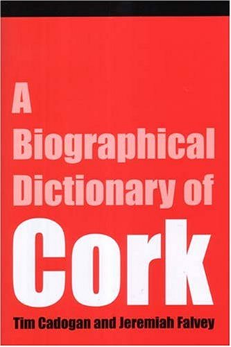 A Biographical Dictionary of Cork