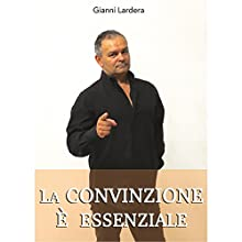 La convinzione è essenziale Audiobook by Gianni Lardera Narrated by Lorenzo Visi