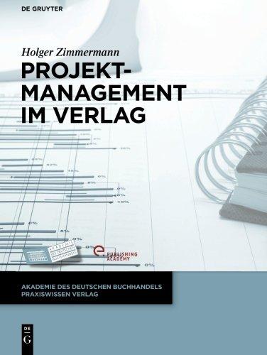 Projektmanagement im Verlag (Akademie des Deutschen Buchhandels Praxiswissen Verlag) Taschenbuch – 29. August 2014 Holger Zimmermann De Gruyter 311032377X Verlagswesen