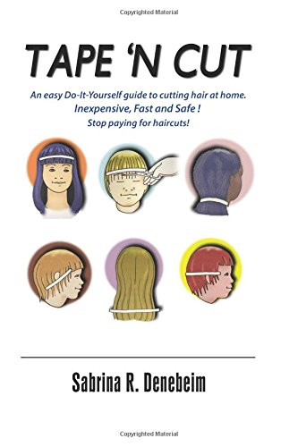 Tape N' Cut an Easy Do-It-Yourself Guide to Cutting Hair at Home, Stop Paying for Haircuts! (Especially Kids): Inexpensive, Fast, Safe! Stop Paying for Haircuts! (Especially Kids)