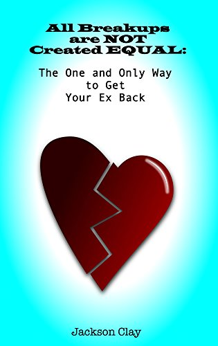 All Breakups are NOT Created EQUAL: The One and Only Way to Get Your Ex Back (How Do I Get Back)