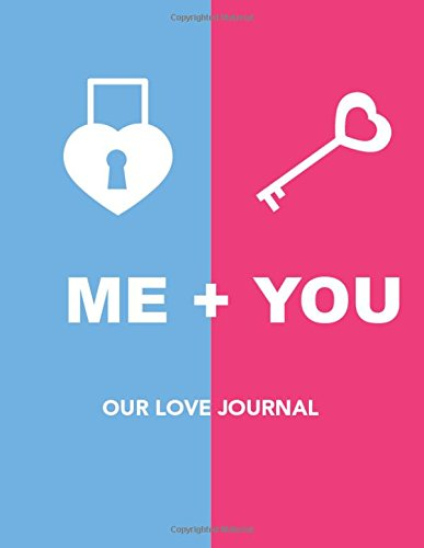 Our Love Journal: Me + You Heart Lock and Key - 110 Page (8.5 x 11 inch) Couples Journal, Diary, Notebook and Bucket List to Fill Out Together - Why I ... Journal for Couples) (Volume 18) pdf