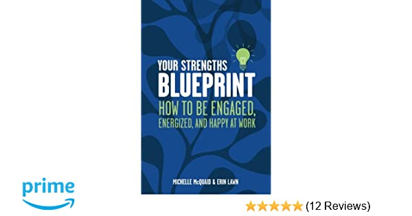Your strengths blueprint how to be engaged energized and happy at your strengths blueprint how to be engaged energized and happy at work ms michelle l mcquaid mapp ms erin lawn 9780987271419 amazon books malvernweather Choice Image