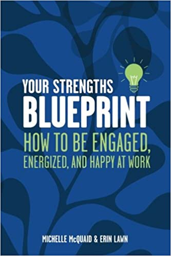 Your strengths blueprint how to be engaged energized and happy at your strengths blueprint how to be engaged energized and happy at work ms michelle l mcquaid mapp ms erin lawn 9780987271419 amazon books malvernweather Images