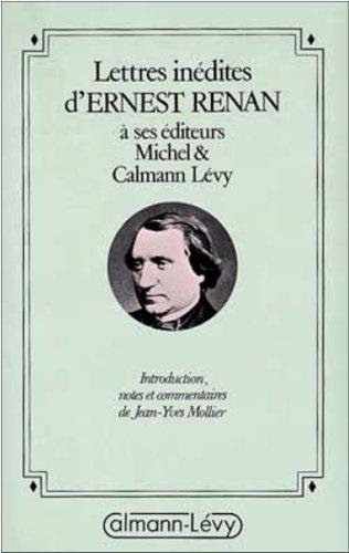 Lettres inédites de Ernest Renan à ses éditeurs Michel et Calmann Lévy (French Edition)