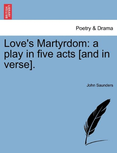 Download Love's Martyrdom: a play in five acts [and in verse]. pdf epub