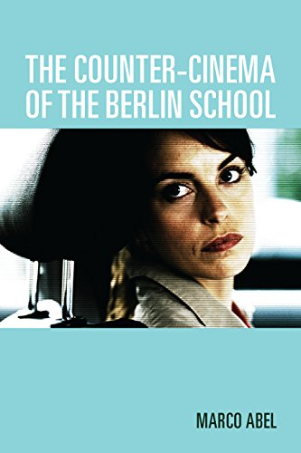 The Counter-Cinema of the Berlin School (Screen Cultures: German Film and the ()