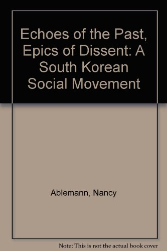 Echoes of the Past, Epics of Dissent: A South Korean Social Movement (Real Dissent)