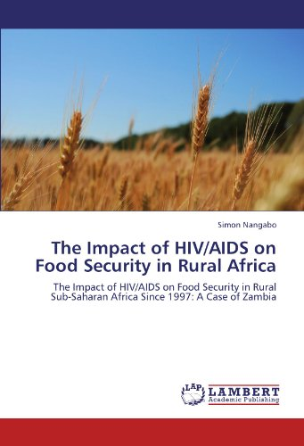 The Impact of HIV/AIDS on Food Security in Rural Africa: The Impact of HIV/AIDS on Food Security in Rural Sub-Saharan Af