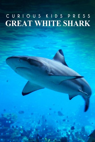 Great White Shark - Curious Kids Press: Kids book about animals and wildlife, Children's books 4-6
