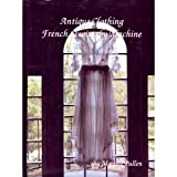 Antique Clothing, French Sewing by Machine, Martha C. Pullen, 1878048007