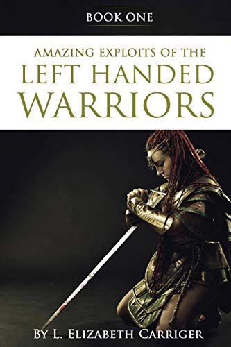 Amazing Exploits of the Left Handed Warrior Series Book One: Book One of the Left Handed Warriors Series