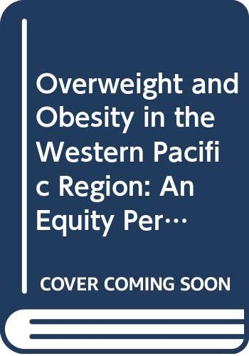 Overweight and Obesity in the Western Pacific Region an Equity Perspective (Public Health) WHO Regional Office for the Western Pacific