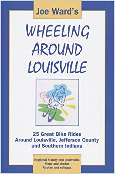 UPDATED Joe Ward's Wheeling Around Louisville: 25 Great Bike Rides Around Louisville, Jefferson County And Southern Indiana. equipo miles letra Andraz Oficina