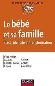 Le bébé et sa famille - Place, identité et transformation par Denis Mellier