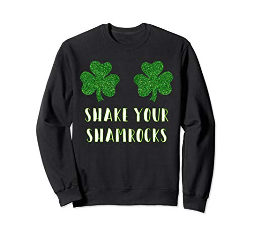 Fun Party Shake Your Shamrocks St. Paddy's Sweatshirt