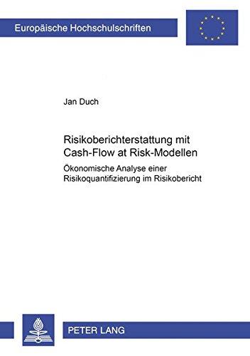 Risikoberichterstattung mit Cash-Flow at Risk-Modellen: Ökonomische Analyse einer Risikoquantifizierung im Risikobericht (Europäische ... / Publications Universitaires Européennes)