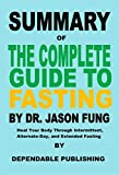Summary of The Complete Guide to Fasting By Dr. Jason Fung: Heal Your Body Through Intermittent, Alternate-Day, and Extended Fasting