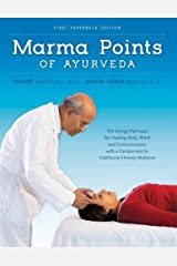 Marma Points of Ayurveda: The Energy Pathways for Healing Body, Mind, and Consciousness with a Comparison to Traditional Chinese Medicine Paperback