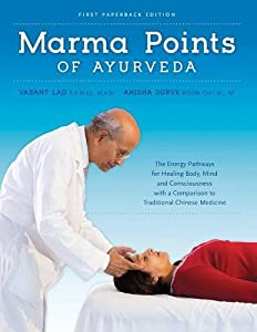 Marma Points of Ayurveda: The Energy Pathways for Healing Body, Mind, and Consciousness with a Comparison to Traditional Chinese Medicine