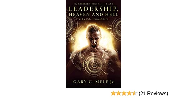 Leadership, Heaven and Hell; and a Cybersentient Hero (The Cybersentient Series Book 1)