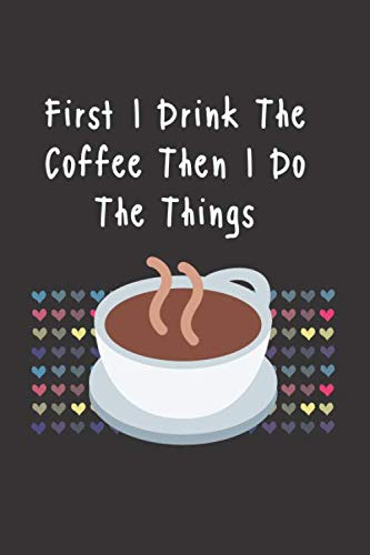 First I Drink The Coffee Then I Do The Things: Blank Lined Coffee Lovers Notebook Journal & Planner Gifts | Funny Humor Quote lover Gift by Kate Notebook