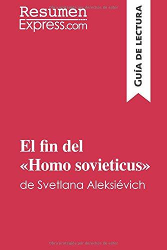 El fin del «Homo sovieticus» de Svetlana Aleksiévich (Guía de lectura): Resumen y análisis completo (Spanish Edition)