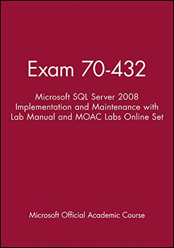 (Exam 70-432: Microsoft SQL Server 2008 Implementation and Maintenance with Lab Manual and MOAC Labs Online Set)
