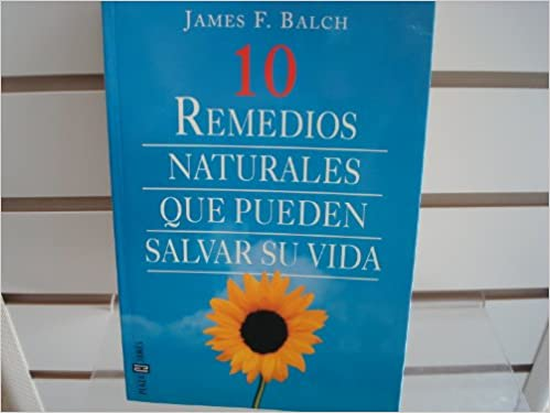 10 Remedios naturales que pueden salvar su vida: 9788401013782: Amazon.com: Books