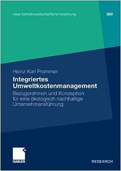 Integriertes Umweltkostenmanagement: Bezugsrahmen und Konzeption fur eine okologisch-nachhaltige Unternehmensfuhrung (neue betriebswirtschaftliche forschung (nbf))