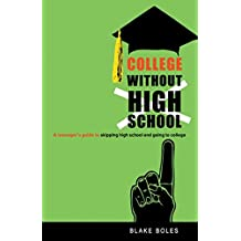 College Without High School: A Teenager's Guide to Skipping High School and Going to College