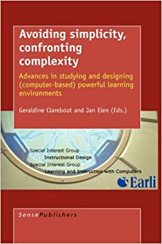 AVOIDING SIMPLICITY, CONFRONTING COMPLEXITY: Advances in studying and designing (computer-based) powerful learning environments