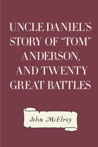 Download Uncle Daniel's Story Of Tom Anderson, and Twenty Great Battles pdf epub