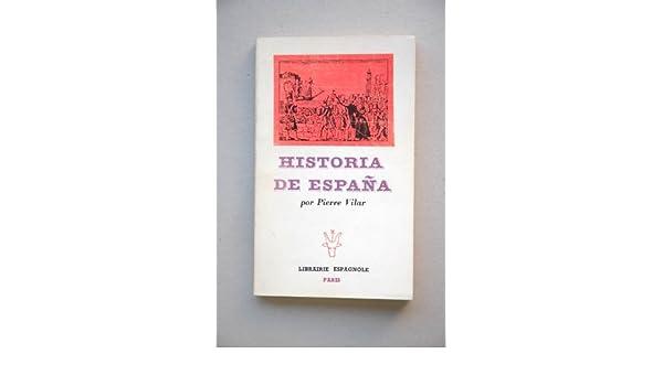 Vilar, Pierre - Historia De España / Por Pierre Vilar ; Traducción ...