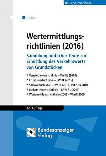 Wertermittlungsrichtlinien (2016): Sammlung amtlicher Texte zur Ermittlung des Verkehrswerts von Grundstücken. Vergleichswertrichtlinie (2014), ... (2011), Wertermittlungsrichtlinien 2006 Taschenbuch – 28. Dezember 2015 Wolfgang Kleiber Bundesanzeiger 3846