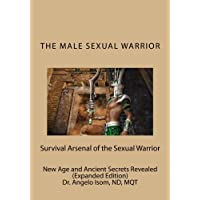 The Male Sexual Warrior: The Survival Arsenal  of the Sexual Warrior