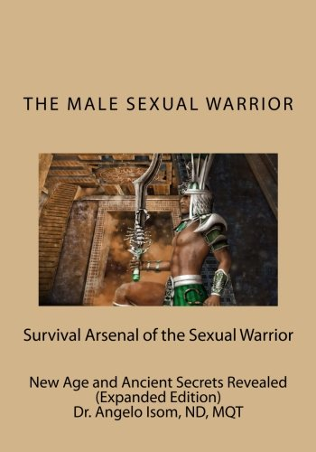 The Male Sexual Warrior: The Survival Arsenal  of the Sexual Warrior -