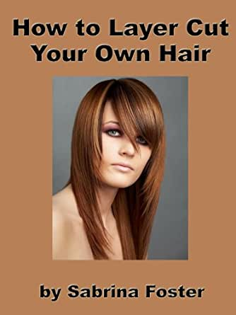 How To Layer Cut Your Own Hair Kindle Edition By Sabrina Foster