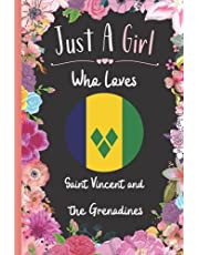 Just A Girl Who Loves Saint Vincent and the Grenadines: Wide Ruled Notebook Gift For Saint Vincent and the Grenadines Travelers / Citizens - Perfect Notebook Gift For Girls- 6 x 9 Inches - 120 Pages - Saint Vincent and the Grenadines Traveling Notebook