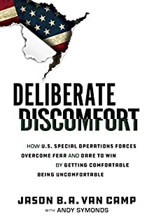 Book Cover: Deliberate Discomfort: How U.S. Special Operations Forces Overcome Fear and Dare to Win by Getting Comfortable Being Uncomfortable